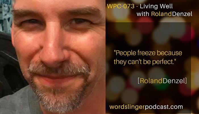 Kevin Tumlinson's Wordslinger Podcast - Living Well with Roland Denzel